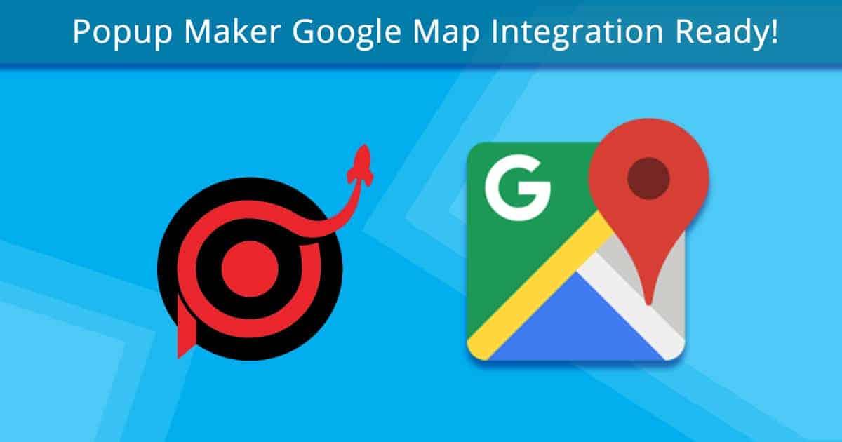 Popup Maker Google Map Integration Ready!