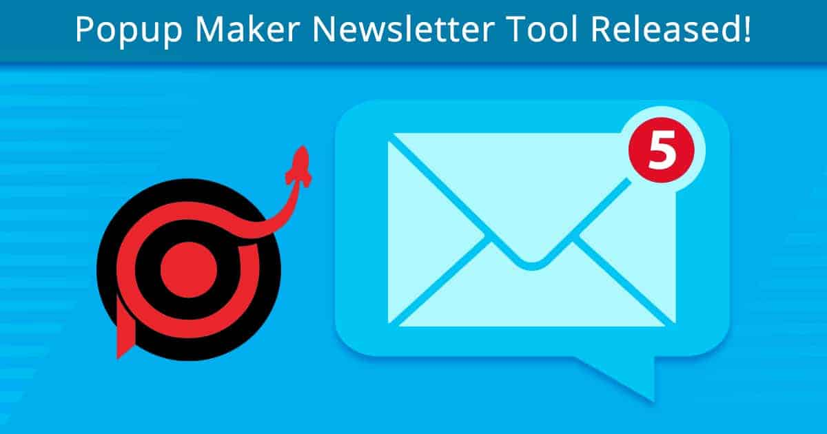 Popup Maker Newsletter Tool Released!
