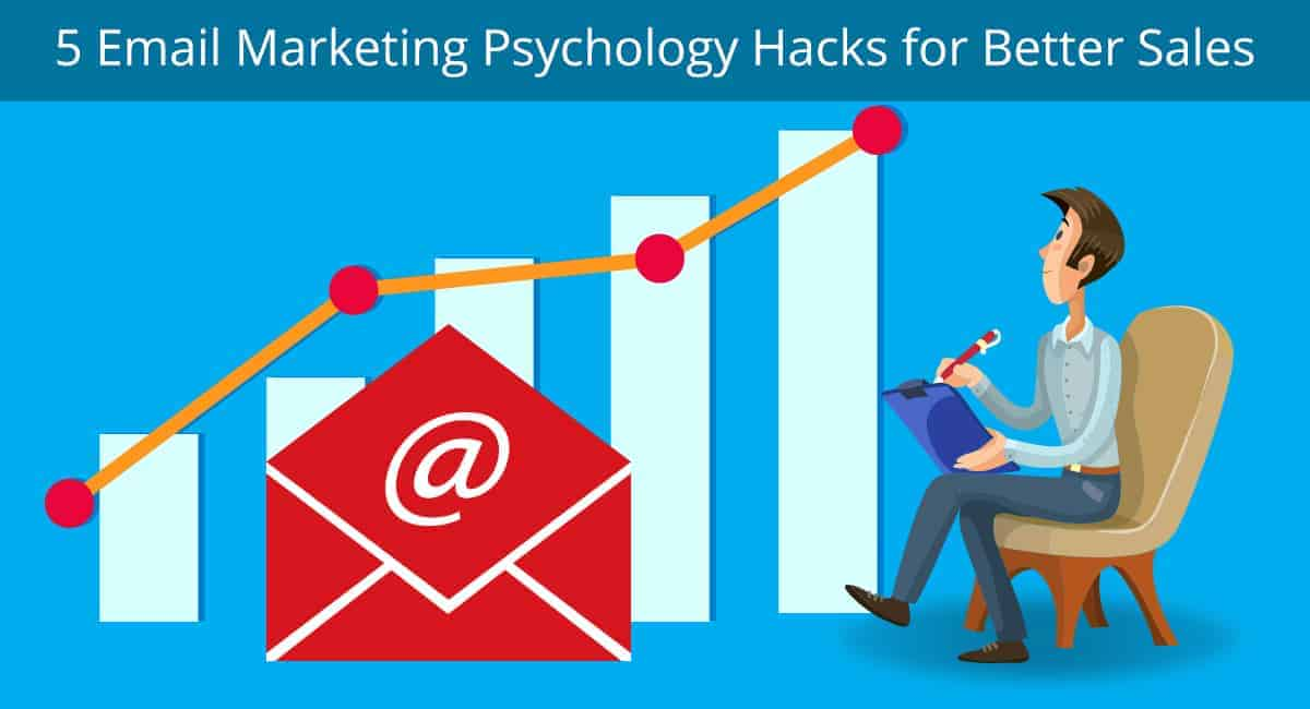 Use These 5 Email Marketing Psychology Hacks for Better Sales