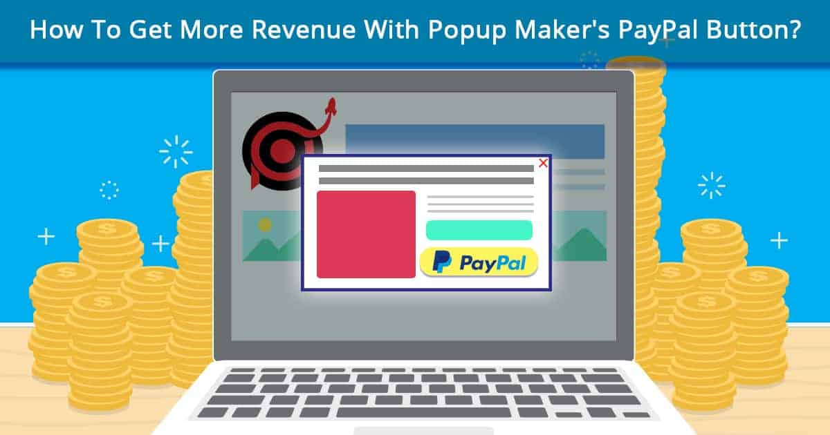 How To Get More Revenue With Popup Maker's PayPal Button?