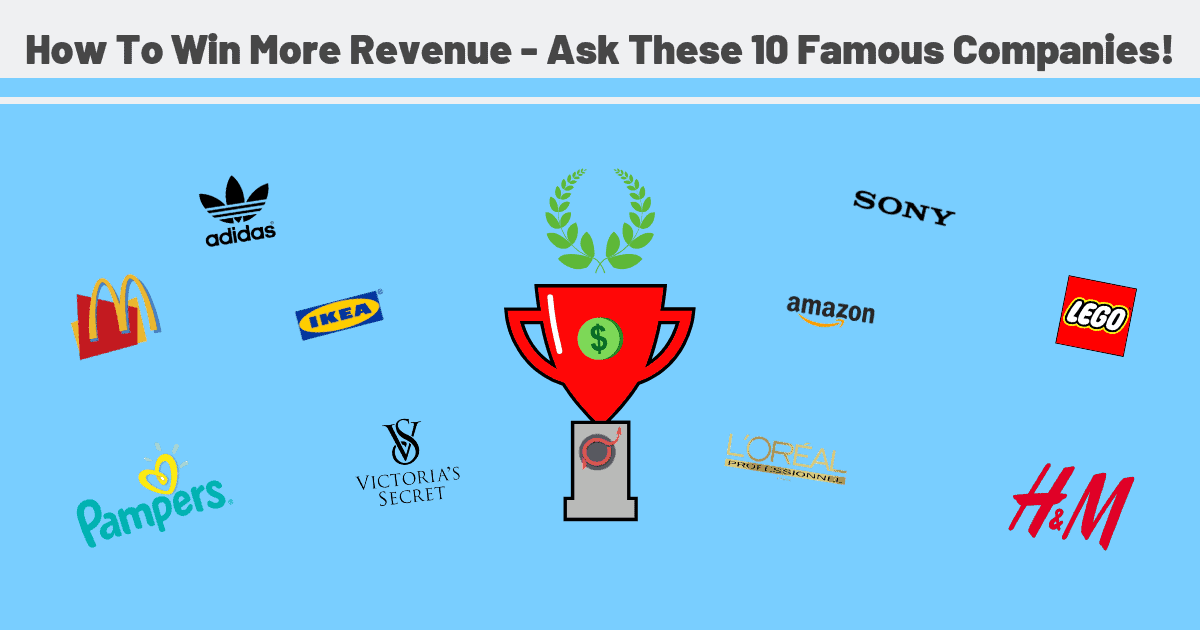 How To Win More Revenue - Ask These 10 Famous Companies!