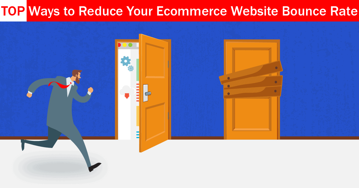 TOP Ways To Reduce Your Ecommerce Website Bounce Rate